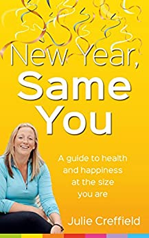 New Year, Same You: A guide to health and happiness at the size you are by [Creffield, Julie]