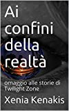 Scarica Libro Ai confini della realta omaggio alle storie di Twilight Zone (PDF,EPUB,MOBI) Online Italiano Gratis