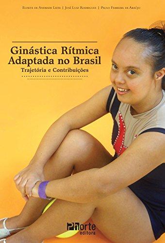 Ginástica rítmica adaptada no Brasil: Trajetória e contribuições (Portuguese Edition) por Elisete de Andrade Leite