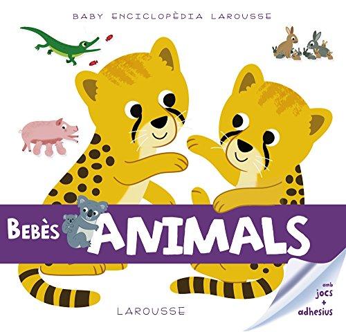 Baby enciclopèdia. Bebès animals (Larousse - Infantil / Juvenil - Catalán - A Partir De 3 Años - Baby Enciclopèdia) por Larousse Editorial