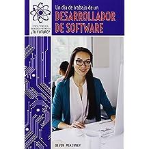 Un día de trabajo de un desarrollador de software/ A Day at Work with a Software Developer: 1 (Ciencia, Tecnología, Ingeniería Y Matemática: ¿tu Futuro? (Super Stem Careers))