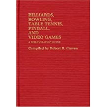 Billiards, Bowling, Table Tennis, Pinball, and Video Games: A Bibliographic Guide: Bibliography by Robert R. Craven (1983-02-25)