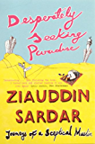 Desperately Seeking Paradise: Journeys Of A Sceptical Muslim