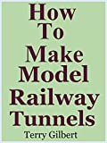 How To Make Model Railway Tunnels
