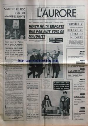 AURORE (L') [No 8543] du 18/02/1972 - CONTRE LE FISC PEU DE MANIFESTANTS -M. HEATH NE L'A EMPORTE QUE PAR 8 VOIX DE MAJORITE -NIXON / LE VOYAGE HISTORIQUE COMMENCE -LES SPORTS -A ROME LE PROCES DE L'ACTEUR FRANCAIS CLEMENTI / LA GUERRE AUX DROGUES ET LA POLICIE ITALIENNE -MAROC / NOUVELLE CONSTITUTION PROPOSEE PAR REFERENDUM -LIPSKY / IL DEVRAIT ETRE ARRETE AUJOURD'HUI -HUGHES / IL A QUITTE LES BAHAMAS POUR LE NICARAGUA -MONSIEUR X / PATRICE DES MOUTIS / RELAXE AU BENEFICE DU DOUTE PAR LABORDE