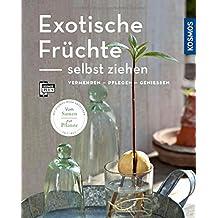 Exotische Früchte Selbst Ziehen (Mein Garten): Vermehren   Pflegen    Genießen