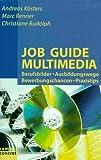 Job Guide Multimedia: Berufsbilder¨Ausbildungswege¨Bewerbungschancen¨Praxistips (campus concret)