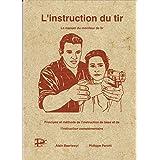 L'instruction du tir: Le manuel du moniteur de tir: Principes et méthodes de l'instruction de base et de l'instruction complémentaire
