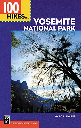 100 Hikes in Yosemite National Park: Includes Surrounding Hoover and Ansel Adams Wilderness Areas, Mammoth Lakes, and Sonora Pass (Sonora Ca)