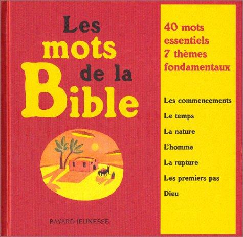 Les mots de la Bible : 40 mots essentiels, 7 thèmes fondamentaux par