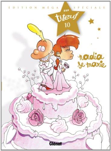 Titeuf, Tome 10 : Nadia se marie : Edition méga spéciale