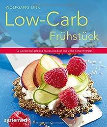 Low-Carb-Frühstück - 40 abwechslungsreiche Frühstücksideen mit wenig Kohlenhydraten (Küchenratgeberreihe)