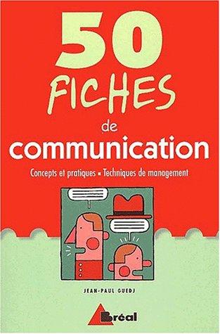 50 fiches de communication. Concepts et pratiques, techniques de management