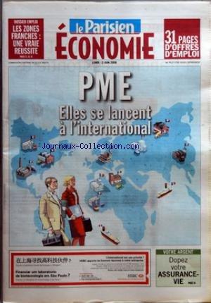 PARISIEN ECONOMIE (LE) du 12/06/2006 - DOSSIER EMPLOI - LES ZONES FRANCHES - UN VRAIE REUSSITE - PME ELLES SE LANCENT A L'INTERNATIONAL - VOTRE ARGENT - DOPEZ VOTRE ASSURANCE-VIE. par Collectif