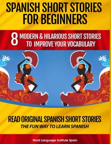 Spanish Short Stories For Beginners: 8 Modern & Hilarious Short Stories to Improve Your Vocabulary: Read Original Spanish Short Stories  The Fun Way to Learn Spanish