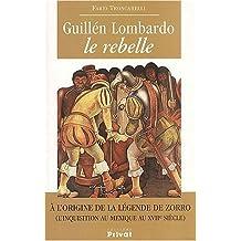 Guillén Lombardo, le rebelle. : A l'origine de la légende de Zorro (l'inquisition au Mexique au XVIIème siècle)