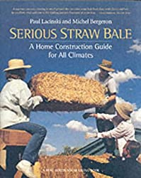 Serious Straw Bale: A Home Construction Guide for All Climates (Real Goods Solar Living Books)