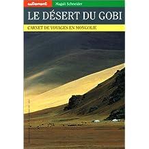 Le Désert du Gobi. Carnet de voyages en Mongolie