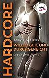 Willig, geil und durchgereicht - HARDCORE: Erotischer Roman (Der erotische Roman)