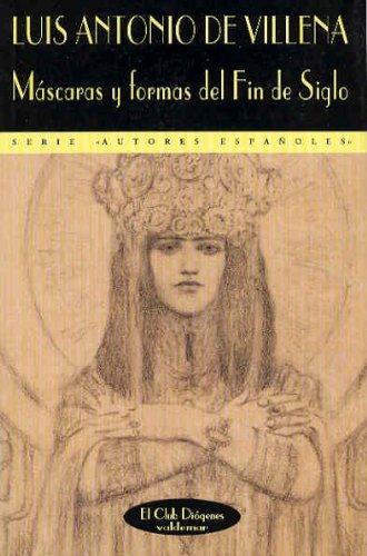 Máscaras y formas del Fin de Siglo (El Club Diógenes) por Luis Antonio de Villena
