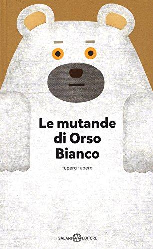 Le mutande di Orso Bianco. Ediz. illustrata