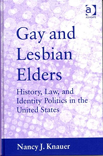 [Gay and Lesbian Elders: History, Law, and Identity Politics in the United States] (By: Nancy J. Knauer) [published: January, 2011]