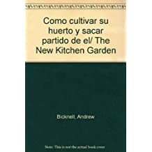 Como cultivar su huerto y sacar partido de el/ The New Kitchen Garden