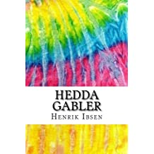 Hedda Gabler: Includes MLA Style Citations for Scholarly Secondary Sources, Peer-Reviewed Journal Articles and Critical Essays (Squid Ink Classics)