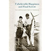 Unbelievable Happiness and Final Sorrow: The Hemingway-Pfeiffer Marriage (English Edition)