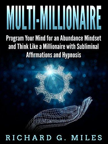 Multi Millionaire: Program Your Mind For An Abundance Mindset And Think  Like A Millionaire