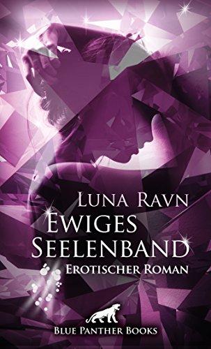 Ewiges Seelenband | Erotischer Roman: Mila setzt alles daran, den Mann ihrer Träume für sich zu gewinnen … (Luna Ravn Romane 1)