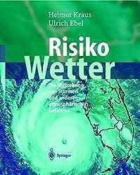 Risiko Wetter: Die Entstehung von Stürmen und Anderen Atmosphärischen Gefahren (German Edition)