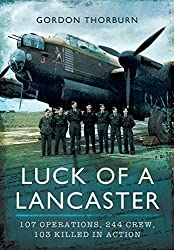 Luck of a Lancaster: 107 operations, 244 crew, 103 killed in action by Gordon Thorburn (2016-05-24)
