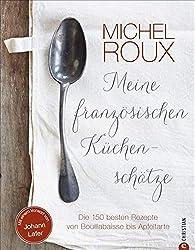 Französisch kochen: Die 150 besten Rezepte von Bouillabaisse bis Apfeltarte. Sternekoch Michel Roux bringt französische Küchenschätze auf den Tisch. Eine Hommage an die französisch-mediterrane Küche