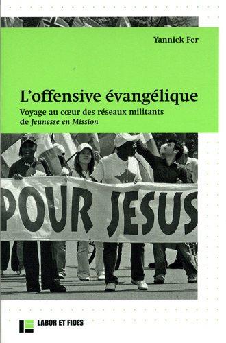 L'offensive évangélique. Voyage au coeur des réseaux militants de Jeunesse en Mission