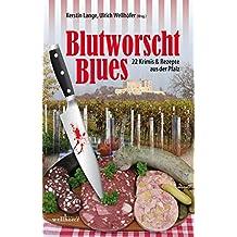 Blutworschtblues: Pfalz - Krimis & Rezepte (Krimis und Rezepte)