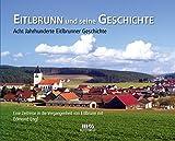 Eitlbrunn und seine Geschichte: Acht Jahrhunderte Eitlbrunner Geschichte - Edmund Engl