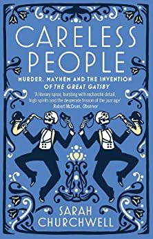 Careless People: Murder, Mayhem and the Invention of The Great Gatsby by [Churchwell, Sarah]