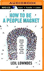 How to Be a People Magnet: Finding Friends_and Lovers_and Keeping Them for Life by Leil Lowndes (2015-11-03)