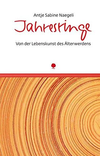 Jahresringe: Von der Lebenskunst des Älterwerdens (Eschbacher Lebensschätze)