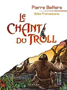 Le chant du troll (Grand Format) par [Bottero, Pierre, Francescano, Gilles]