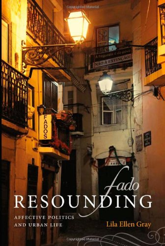 Fado Resounding: Affective Politics and Urban Life por Lila Ellen Gray
