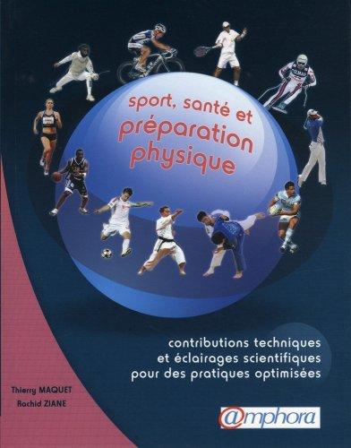 Sport, santé et préparation physique : Contributions techniques et éclairages scientifiques pour des pratiques optimisées par Thierry Maquet, Rachid Ziane
