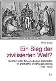 Ein Sieg der zivilisierten Welt?: Die Intervention der europäischen Großmächte im griechischen Unabhängigkeitskrieg (1826-1832) - Oliver Schulz