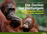 Die Denker des Dschungels: Der Orangutan-Report. Bilder. Fakten. Hintergründe von Gerd Schuster