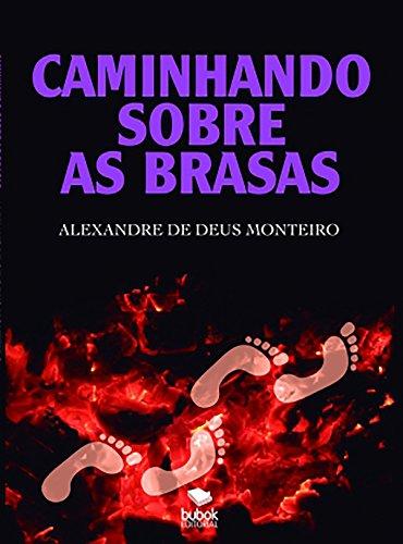 Caminhando sobre as brasas (Portuguese Edition) por Alexandre de Deus Monteiro