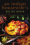An Indian Housewife's Recipe Book: Over 100 traditional recipes (English Edition)