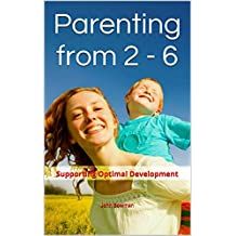 Parenting from 2 - 6: Supporting Optimal Development (English Edition)