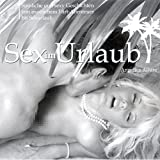 Sex im Urlaub. Sinnliche und sexy Geschichten von exotischem Flirt-Abenteuer bis Sexurlaub - Angelica Allure