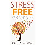 Stress Free: 10 Simple Ways to Eliminate Stress and Achieve Inner Peace (Stress Management Techniques for Life, Stress Test, Stress Free Living, Stress Reduction) (English Edition)